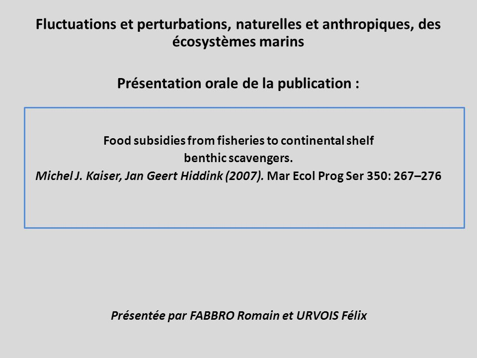 Fluctuations et perturbations, naturelles et anthropiques, des écosystèmes marins Présentation orale de la publication : Food subsidies from fisheries to continental shelf benthic scavengers.