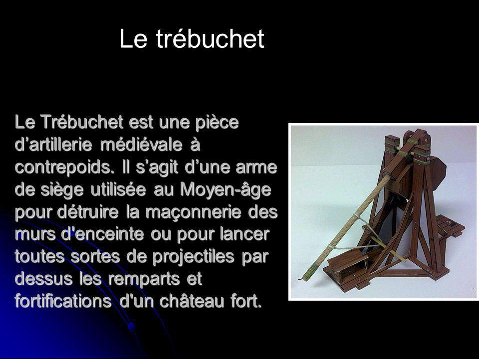 Le Trébuchet est une pièce dartillerie médiévale à contrepoids. Il sagit dune arme de siège utilisée au Moyen-âge pour détruire la maçonnerie des murs