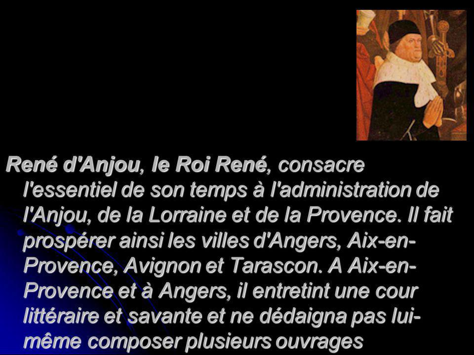 René d'Anjou, le Roi René, consacre l'essentiel de son temps à l'administration de l'Anjou, de la Lorraine et de la Provence. Il fait prospérer ainsi