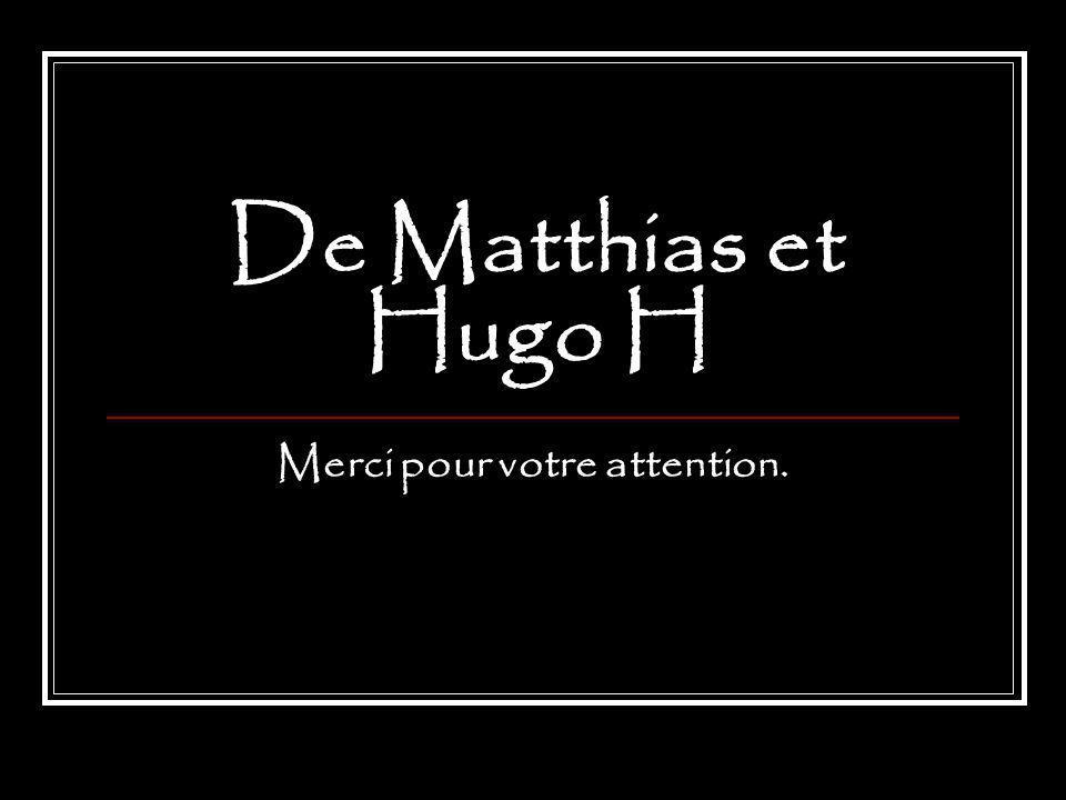 De Matthias et Hugo H Merci pour votre attention.