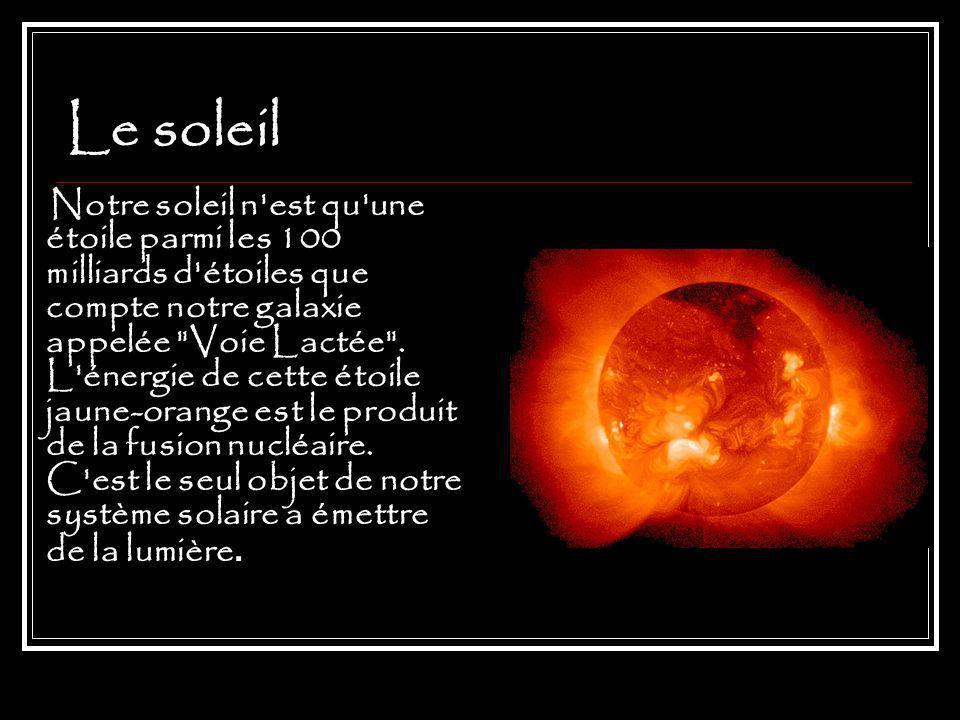 Le soleil Notre soleil n est qu une étoile parmi les 100 milliards d étoiles que compte notre galaxie appelée Voie Lactée .