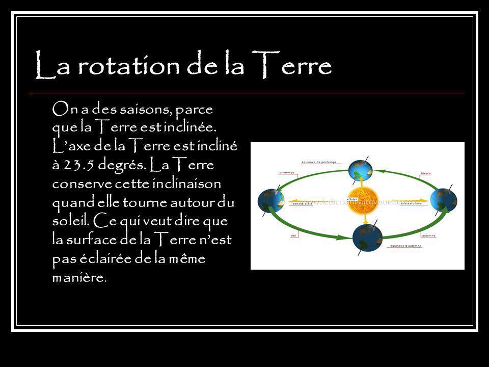 La rotation de la Terre On a des saisons, parce que la Terre est inclinée.