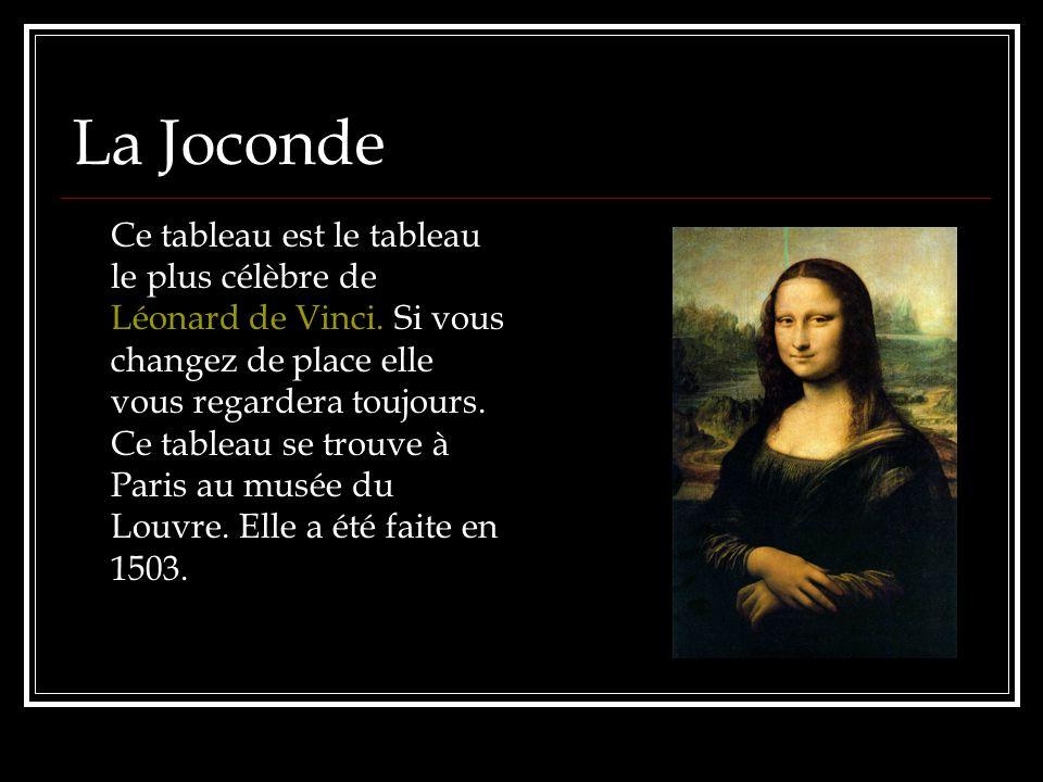La Joconde Ce tableau est le tableau le plus célèbre de Léonard de Vinci. Si vous changez de place elle vous regardera toujours. Ce tableau se trouve
