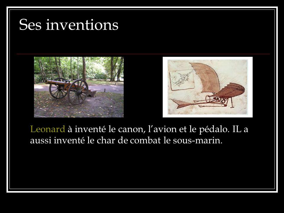 Ses inventions Leonard à inventé le canon, lavion et le pédalo. IL a aussi inventé le char de combat le sous-marin.