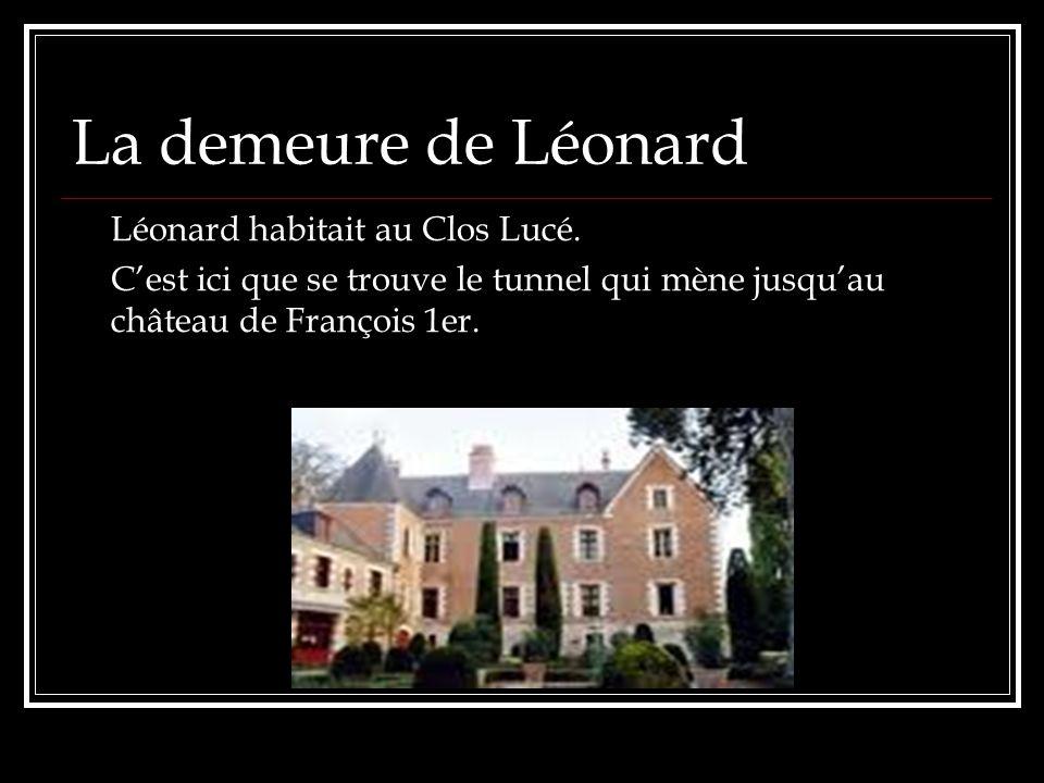 La demeure de Léonard Léonard habitait au Clos Lucé. Cest ici que se trouve le tunnel qui mène jusquau château de François 1er.
