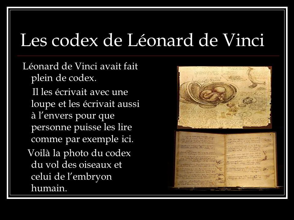 Les codex de Léonard de Vinci Léonard de Vinci avait fait plein de codex. Il les écrivait avec une loupe et les écrivait aussi à lenvers pour que pers