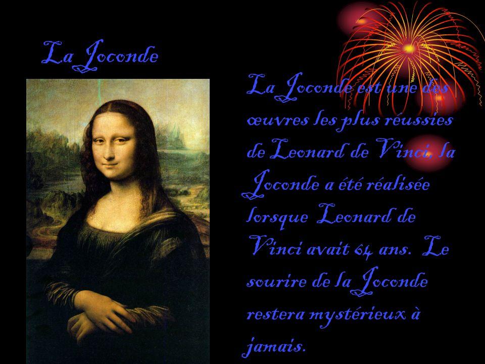 La Joconde La Joconde est une des œuvres les plus réussies de Leonard de Vinci, la Joconde a été réalisée lorsque Leonard de Vinci avait 64 ans. Le so