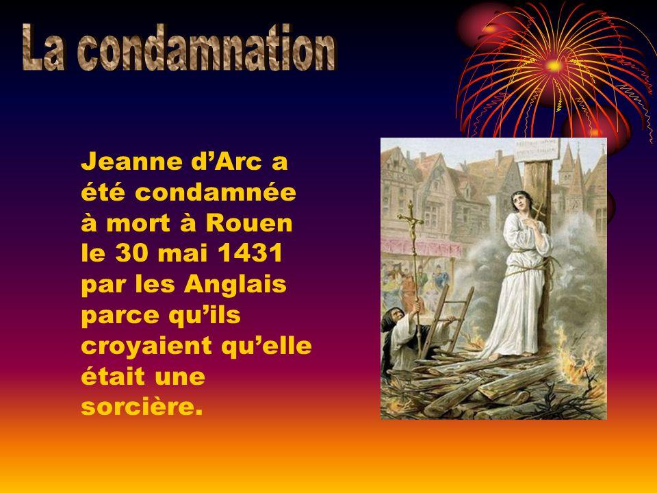 Jeanne dArc a été condamnée à mort à Rouen le 30 mai 1431 par les Anglais parce quils croyaient quelle était une sorcière.