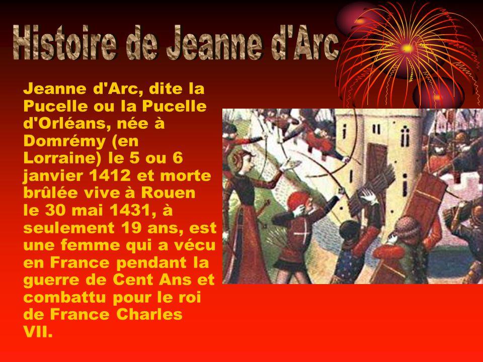 Jeanne d'Arc, dite la Pucelle ou la Pucelle d'Orléans, née à Domrémy (en Lorraine) le 5 ou 6 janvier 1412 et morte brûlée vive à Rouen le 30 mai 1431,