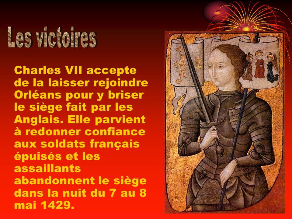 Charles VII accepte de la laisser rejoindre Orléans pour y briser le siège fait par les Anglais. Elle parvient à redonner confiance aux soldats frança
