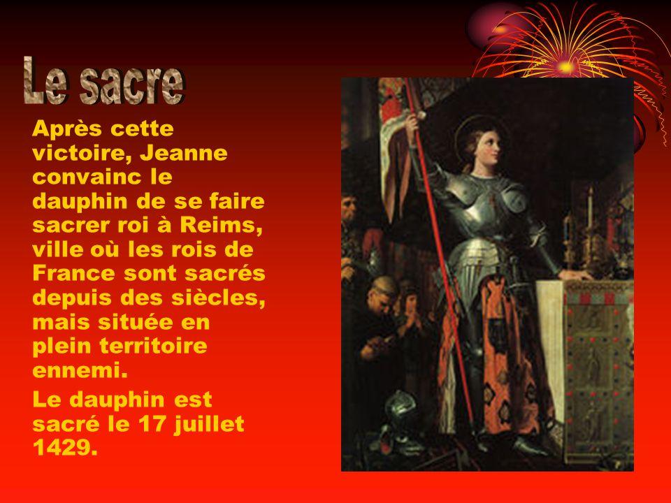 Après cette victoire, Jeanne convainc le dauphin de se faire sacrer roi à Reims, ville où les rois de France sont sacrés depuis des siècles, mais situ