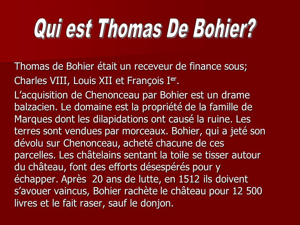 Thomas de Bohier était un receveur de finance sous; Charles VIII, Louis XII et François Ier. Lacquisition de Chenonceau par Bohier est un drame balzac