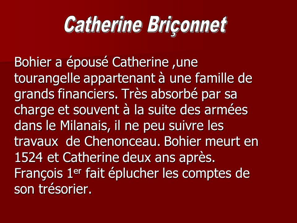 Bohier a épousé Catherine,une tourangelle appartenant à une famille de grands financiers. Très absorbé par sa charge et souvent à la suite des armées