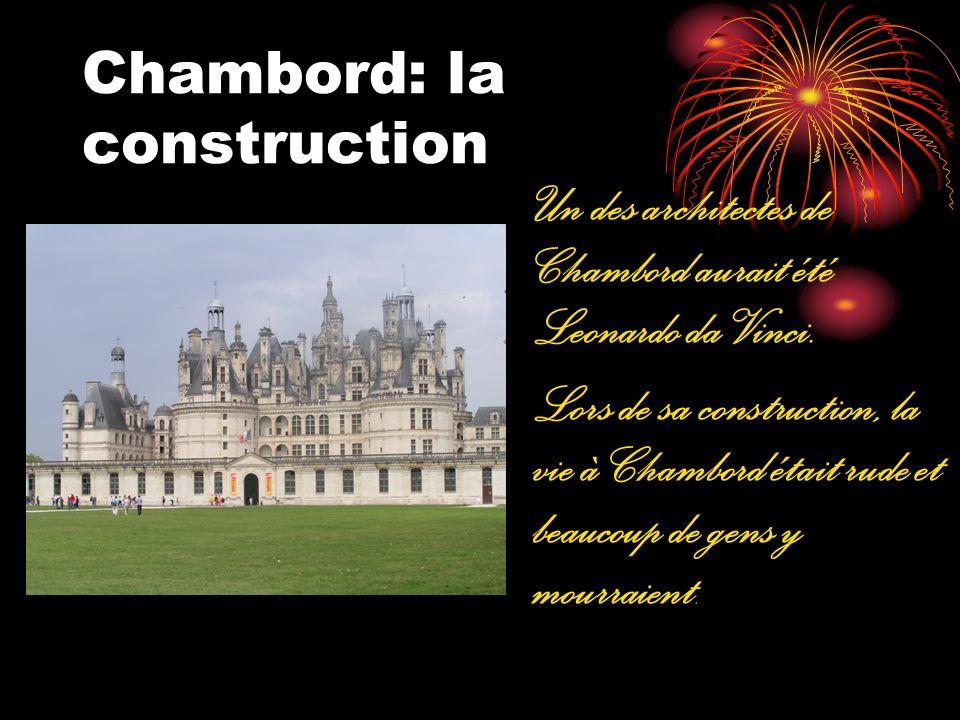 Chambord: la construction Un des architectes de Chambord aurait été Leonardo da Vinci. Lors de sa construction, la vie à Chambord était rude et beauco