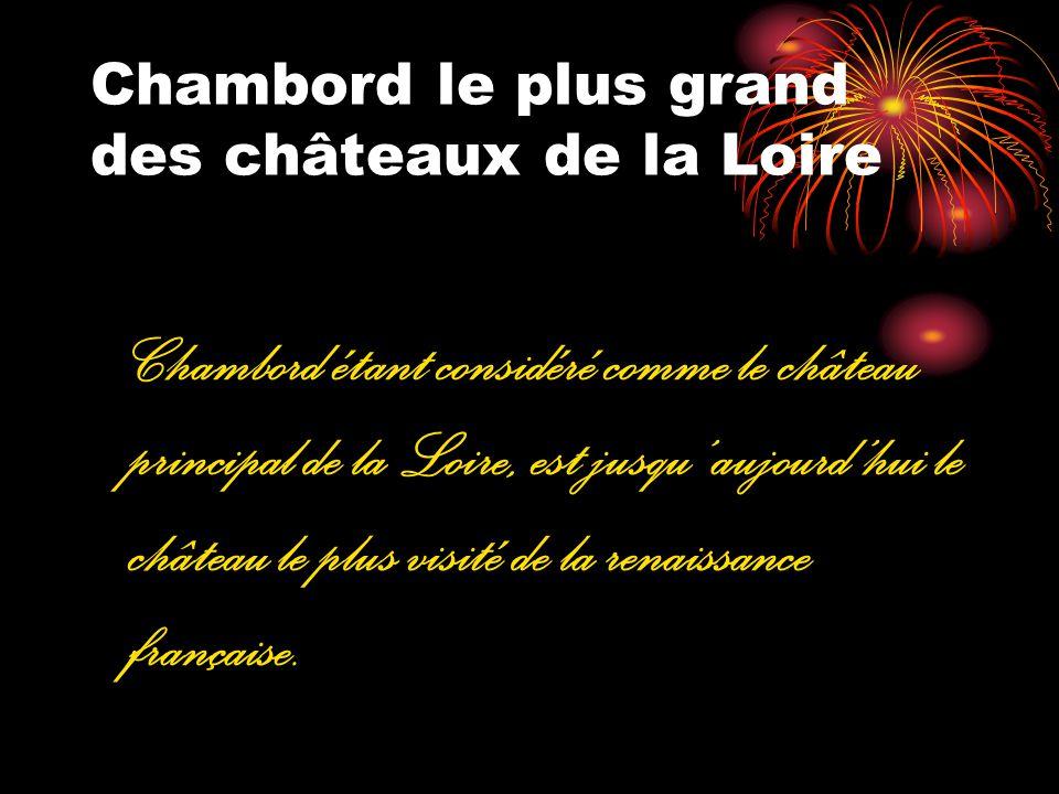 Chambord le plus grand des châteaux de la Loire Chambord étant considéré comme le château principal de la Loire, est jusqu aujourdhui le château le pl