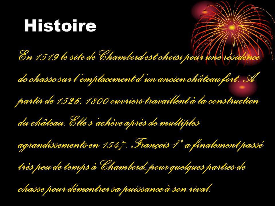 Histoire En 1519 le site de Chambord est choisi pour une résidence de chasse sur lemplacement dun ancien château fort. A partir de 1526, 1800 ouvriers