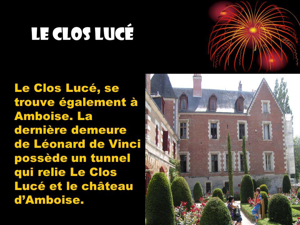 Le Clos Lucé Le Clos Lucé, se trouve également à Amboise. La dernière demeure de Léonard de Vinci possède un tunnel qui relie Le Clos Lucé et le châte