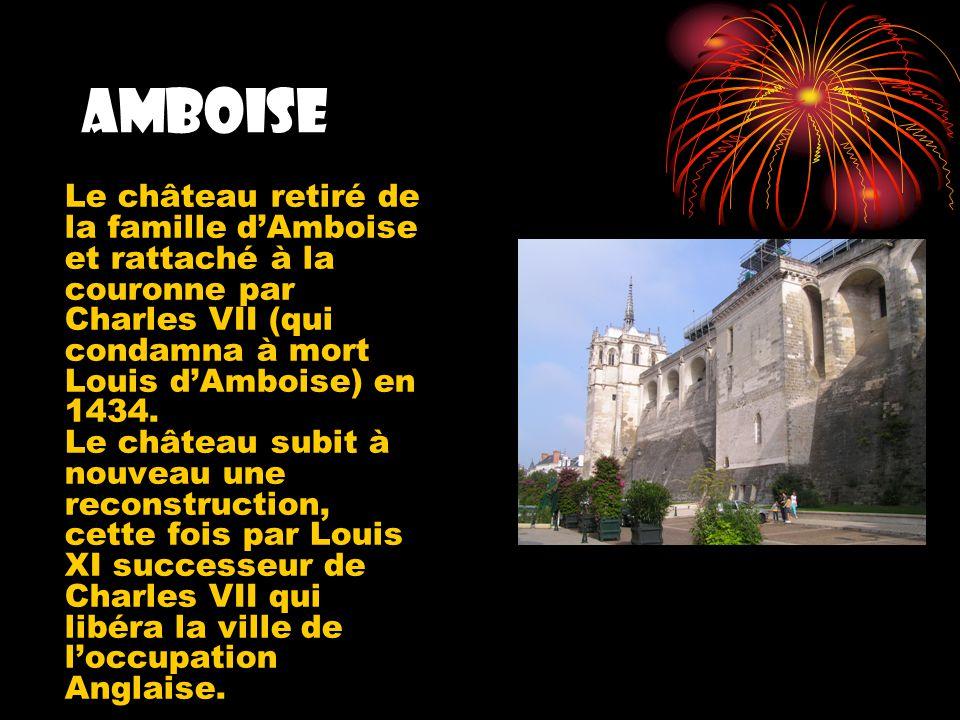 Le château retiré de la famille dAmboise et rattaché à la couronne par Charles VII (qui condamna à mort Louis dAmboise) en 1434. Le château subit à no
