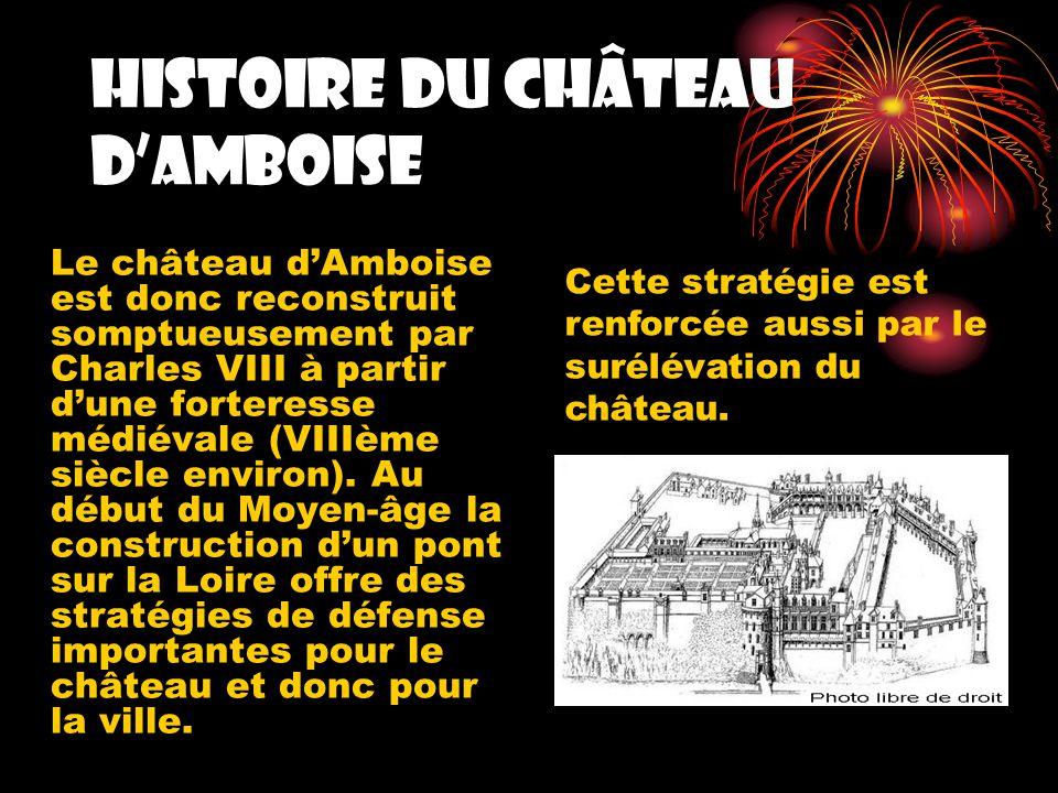 Histoire du château dAmboise Le château dAmboise est donc reconstruit somptueusement par Charles VIII à partir dune forteresse médiévale (VIIIème siècle environ).