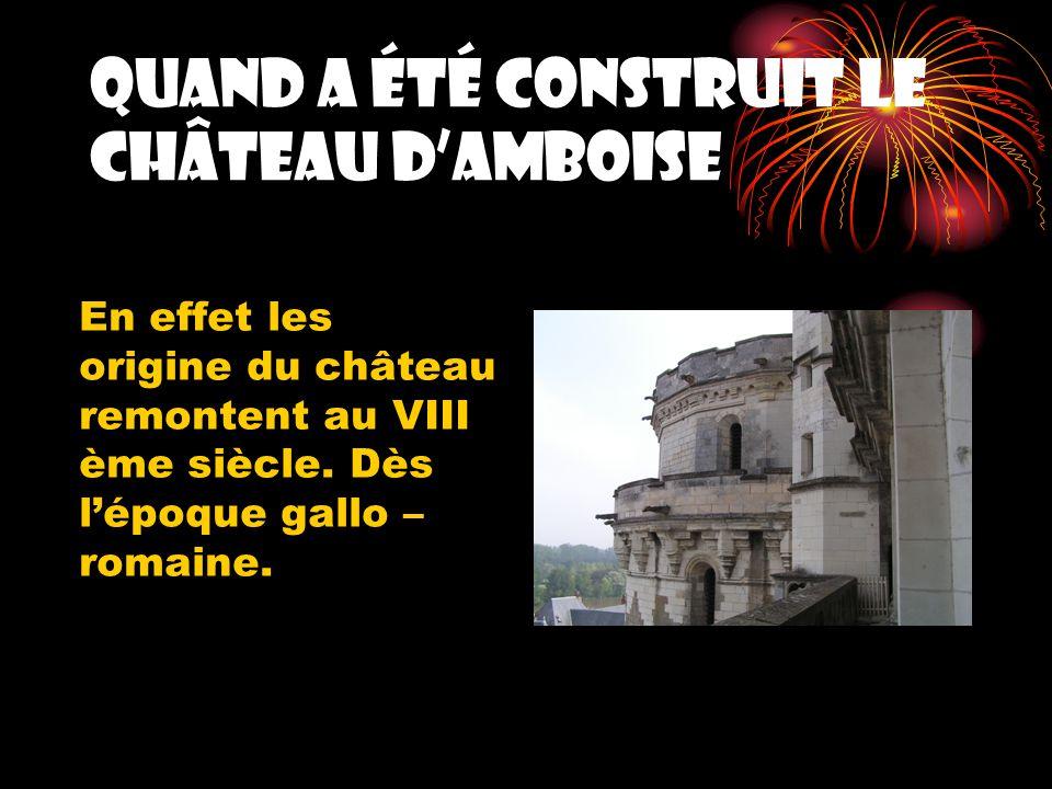 Quand a été construit le château dAmboise En effet les origine du château remontent au VIII ème siècle. Dès lépoque gallo – romaine.