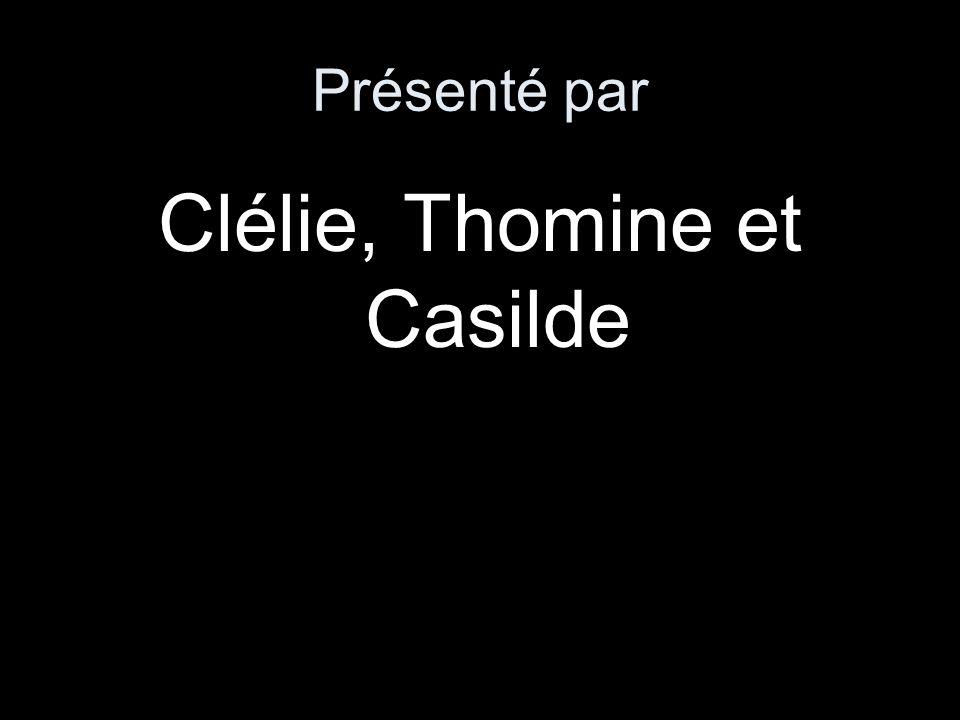 Présenté par Clélie, Thomine et Casilde