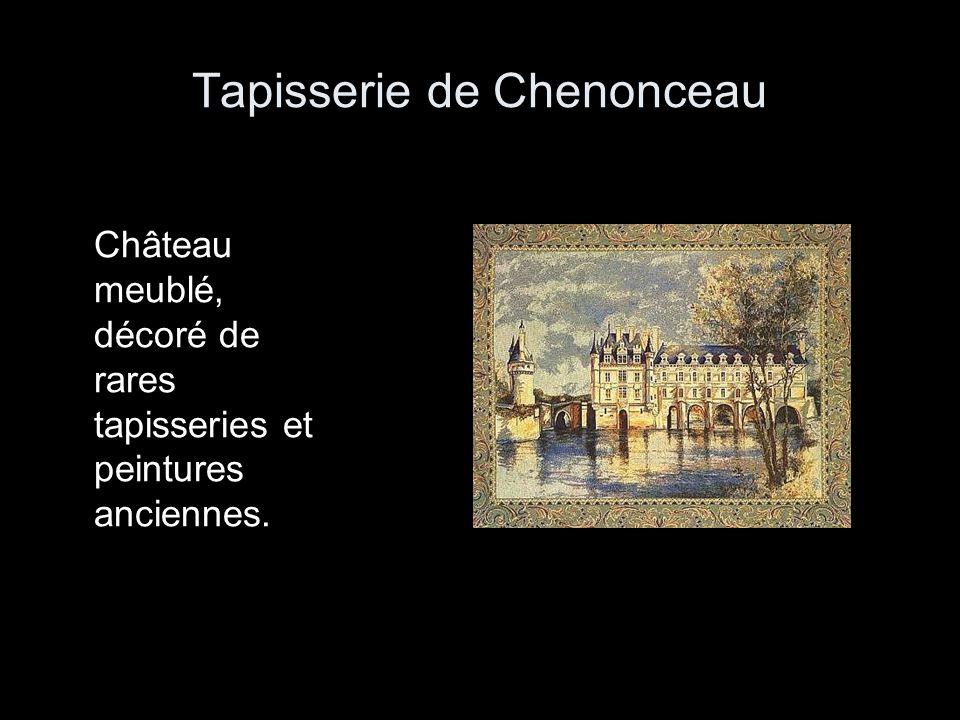 Tapisserie de Chenonceau Château meublé, décoré de rares tapisseries et peintures anciennes.