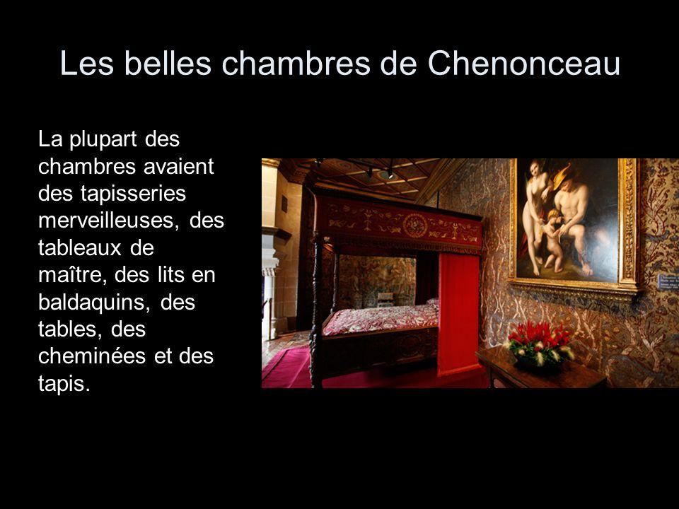 Les belles chambres de Chenonceau La plupart des chambres avaient des tapisseries merveilleuses, des tableaux de maître, des lits en baldaquins, des t