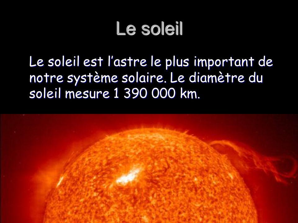 Le soleil Le soleil est lastre le plus important de notre système solaire. Le diamètre du soleil mesure 1 390 000 km.