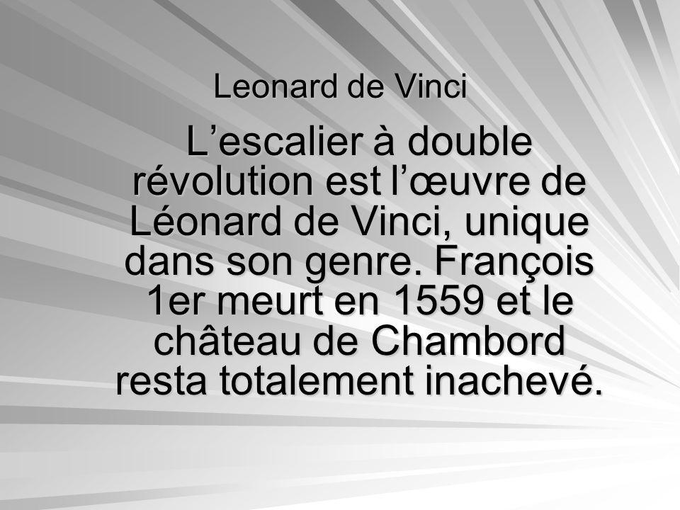 Leonard de Vinci Lescalier à double révolution est lœuvre de Léonard de Vinci, unique dans son genre. François 1er meurt en 1559 et le château de Cham