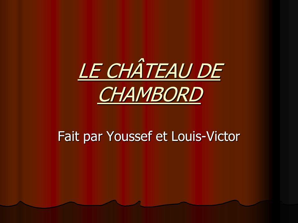 LE CHÂTEAU DE CHAMBORD Fait par Youssef et Louis-Victor