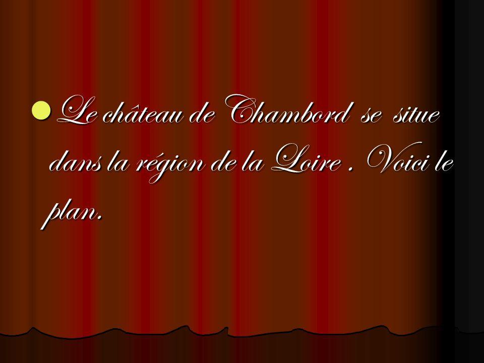Le château de Chambord se situe dans la région de la Loire. Voici le plan. Le château de Chambord se situe dans la région de la Loire. Voici le plan.