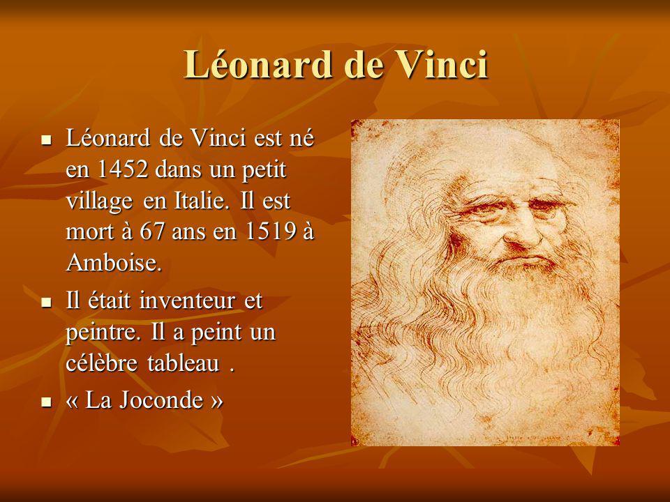 Léonard de Vinci Léonard de Vinci est né en 1452 dans un petit village en Italie. Il est mort à 67 ans en 1519 à Amboise. Léonard de Vinci est né en 1