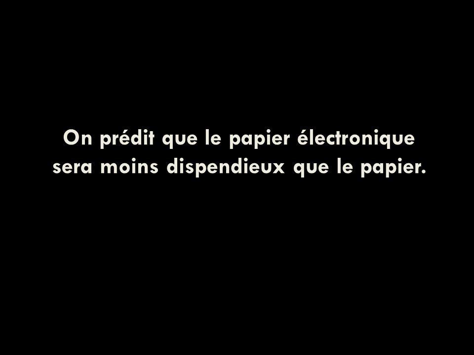 On prédit que le papier électronique sera moins dispendieux que le papier.