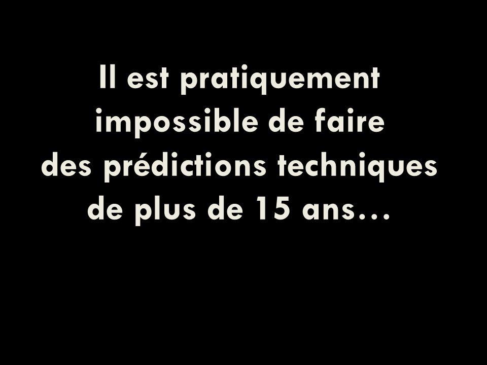 Il est pratiquement impossible de faire des prédictions techniques de plus de 15 ans…
