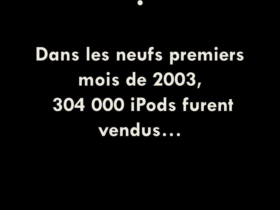 Dans les neufs premiers mois de 2003, 304 000 iPods furent vendus…
