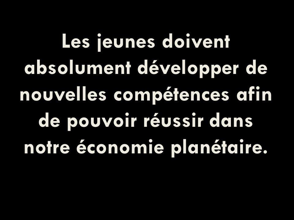 Les jeunes doivent absolument développer de nouvelles compétences afin de pouvoir réussir dans notre économie planétaire.