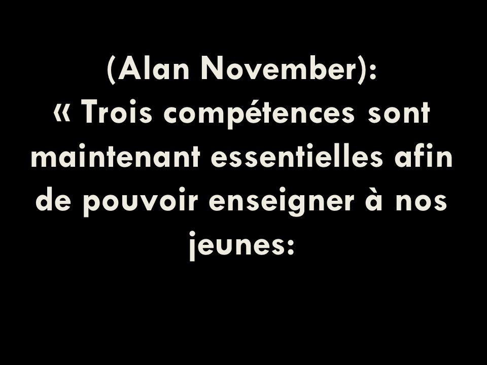 (Alan November): « Trois compétences sont maintenant essentielles afin de pouvoir enseigner à nos jeunes: