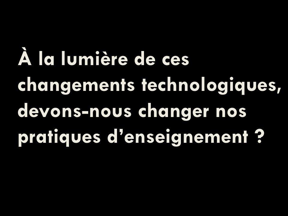 À la lumière de ces changements technologiques, devons-nous changer nos pratiques denseignement