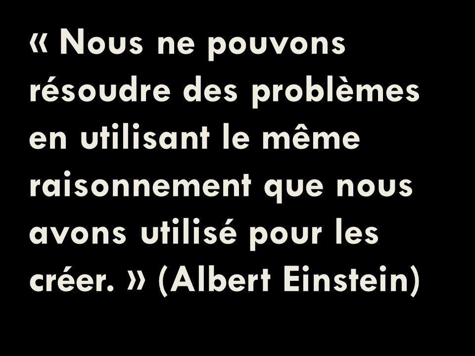 « Nous ne pouvons résoudre des problèmes en utilisant le même raisonnement que nous avons utilisé pour les créer.