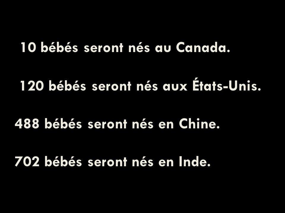 5 10 bébés seront nés au Canada. 120 bébés seront nés aux États-Unis.