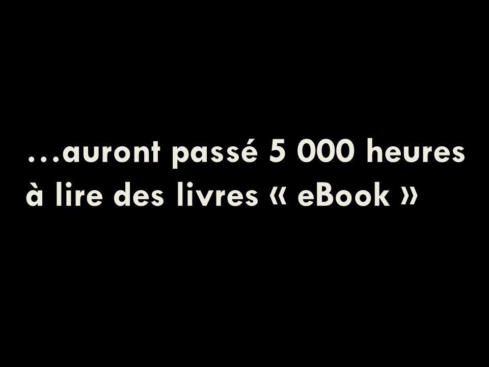 …auront passé 5 000 heures à lire des livres « eBook »