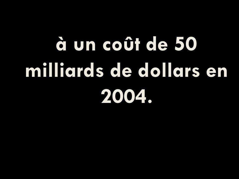à un coût de 50 milliards de dollars en 2004.