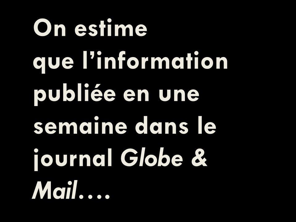 On estime que linformation publiée en une semaine dans le journal Globe & Mail….