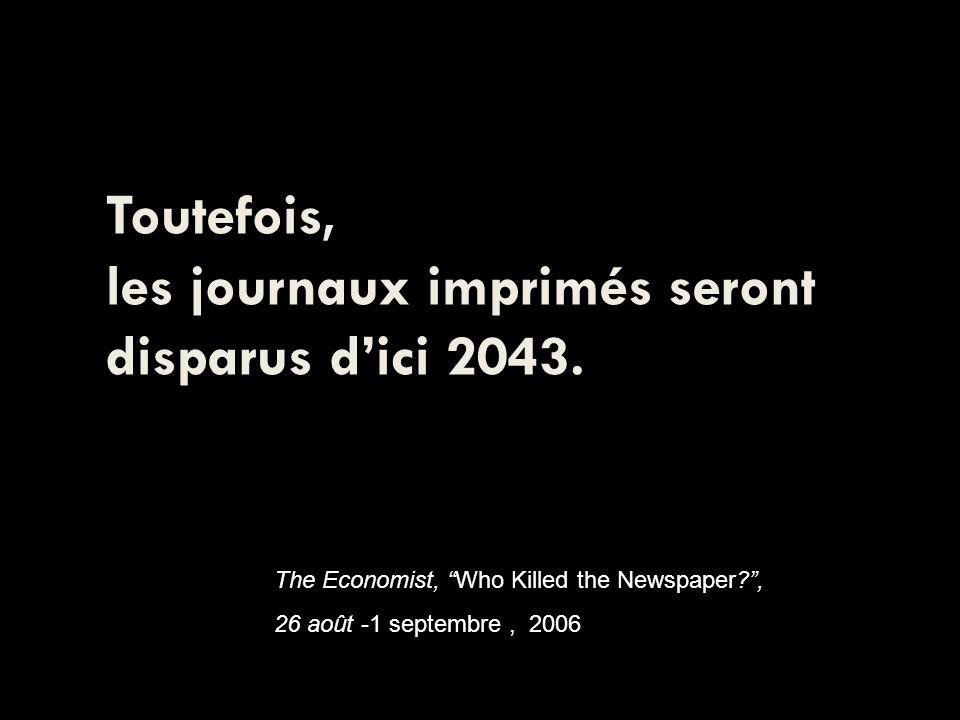 Toutefois, les journaux imprimés seront disparus dici 2043.
