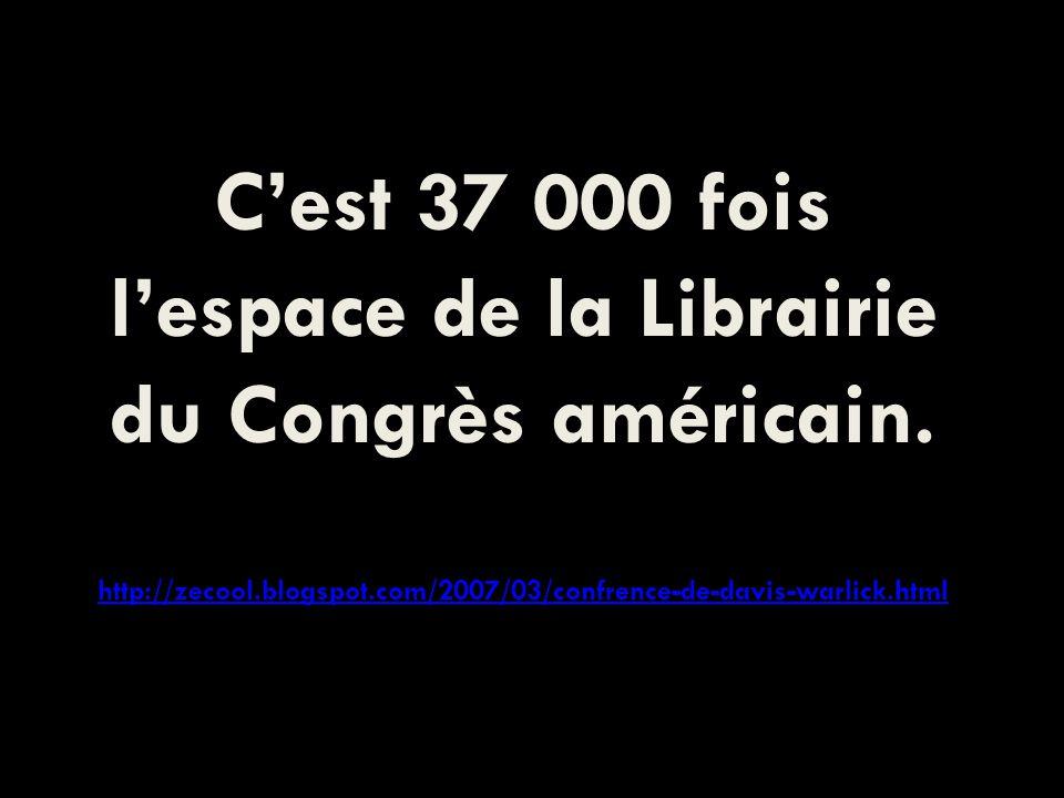 Cest 37 000 fois lespace de la Librairie du Congrès américain.