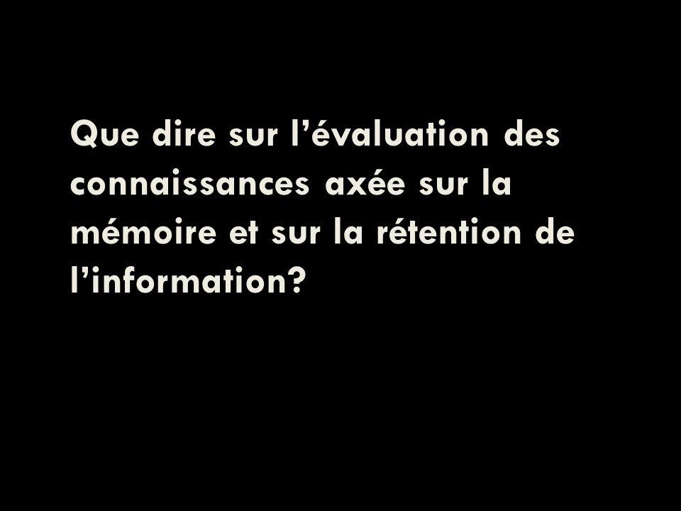 Que dire sur lévaluation des connaissances axée sur la mémoire et sur la rétention de linformation