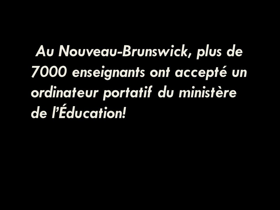 Au Nouveau-Brunswick, plus de 7000 enseignants ont accepté un ordinateur portatif du ministère de lÉducation!