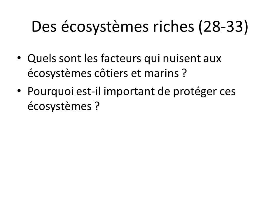 Des écosystèmes riches (28-33) Quels sont les facteurs qui nuisent aux écosystèmes côtiers et marins ? Pourquoi est-il important de protéger ces écosy