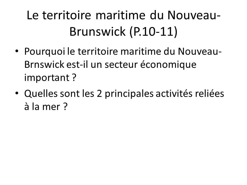 Le territoire maritime du Nouveau- Brunswick (P.10-11) Pourquoi le territoire maritime du Nouveau- Brnswick est-il un secteur économique important ? Q