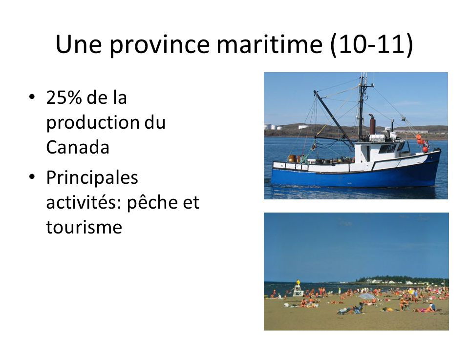 Une province maritime (10-11) 25% de la production du Canada Principales activités: pêche et tourisme